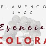 "Flamenco Jazz. ""Esencia Colorá"""